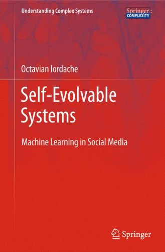 Evolvable Systems - Self-Evolvable Systems: Machine Learning in Social Media (Understanding Complex Systems)