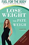 Fuel for the Body... Lose Weight the Pate Weigh, Lynnette Pate, 1449907105