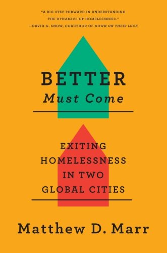 Better Must Come: Exiting Homelessness in Two Global Cities