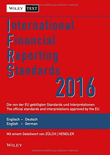 International Financial Reporting Standards (IFRS) 2016: Deutsch-Englische Textausgabe der von der EU gebilligten Standards. English & German edition of the official standards approved by the EU