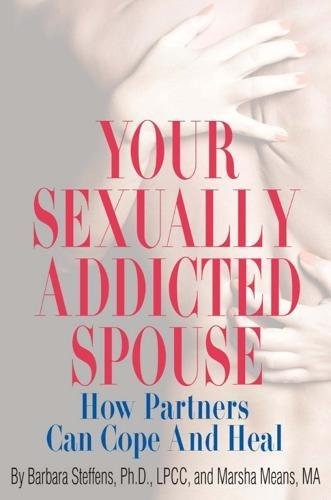 Your Sexually Addicted Spouse: How Partners Can Cope and - Sex Green Addicts Book