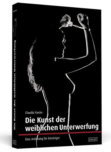 Die Kunst der weiblichen Unterwerfung: Eine Anleitung für Einsteiger