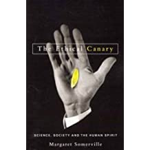 The Ethical Canary: Science, Society, and the Human Spirit by Margaret Somerville (2004-04-26)