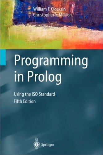Programming in Prolog: Using the ISO (text only) 5th (Fifth) edition by W.Clocksin.C.S.Mellish by Springer;