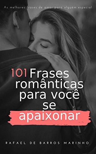 Frases romanticas para você se apaixonar (Frases & Versos Livro 1)