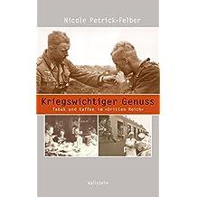 """Kriegswichtiger Genuss: Tabak und Kaffee im »Dritten Reich"""" (Beiträge zur Geschichte des 20. Jahrhunderts 17) (German Edition)"""