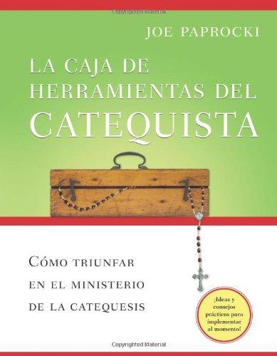 La caja de herramientas del catequista / The Catechist's Toolbox: Como triunfar en el ministerio de la catequesis / How to Thrive as a Religious Education Teacher (Spanish Edition) [Joe Paprocki DMin] (Tapa Blanda)