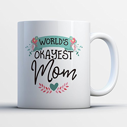 Teresa And Joe Halloween Costume (World's Okayest Mom Coffee Mug - World's Okayest Mom - Funny 11 oz White Ceramic Tea Cup - Humorous and Cute Mother Gifts with World's Okayest Mom Sayings)