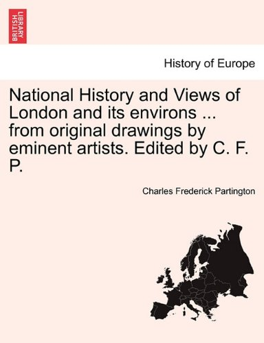 Download National History and Views of London and its environs ... from original drawings by eminent artists. Edited by C. F. P. ebook