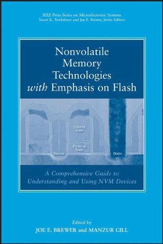 Nonvolatile Memory Technologies with Emphasis on Flash: A Comprehensive Guide to Understanding and Using Flash Memory Devices (IEEE Press Series on Microelectronic Systems Book 8)