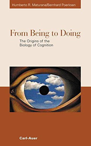 From Being to Doing. The Origins of the Biology of Cognition.