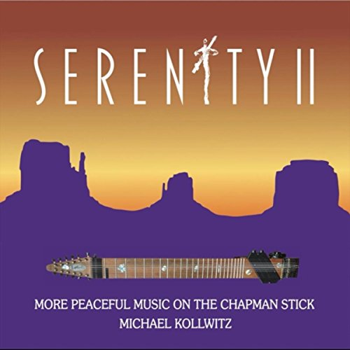 - Serenity II: More Peaceful Music on the Chapman Stick