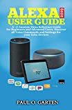 Alexa User Guide 2019: Amazon Alexa Reference Guide for Beginners & Advanced Users. How to Use Alexa and Tips & Tricks for Amazon Echo, Dot (2nd & 3rd generation), Plus, Input, Show, Spot w/ free pdf