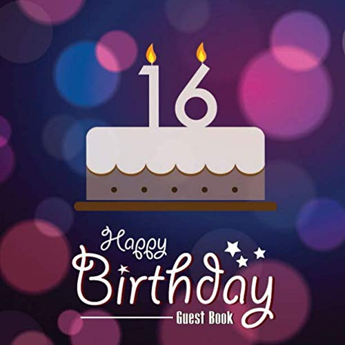 Happy Birthday Guest Book: Message Memory Keepsake Milestone Celebration Journal With Gift Log For Family & Friends To Write In Comments Best Wishes (Sweet Sixteen Gifts) (Sweet 16 Birthday Wishes For Best Friend)