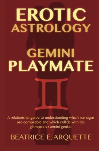 Download Erotic Astrology: Gemini Playmate: A relationship guide to understanding which sun signs are compatible and which collide with the glamorous Gemini genius. (Erotic Sun Signs) (Volume 3) pdf