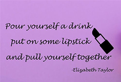 YINGKAI Pour Yourself a Drink Put on Some Lipstick Pull Yourself Together Living Room Home Schools Offices Vinyl Carving Wall Decal Sticker for Home Window Decoration (Pour Yourself A Drink Put On Some Lipstick)