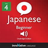 Learn Japanese - Level 4: Beginner Japanese, Volume 1: Lessons 1-56: Beginner Japanese #4
