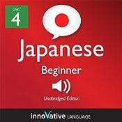 Learn Japanese - Level 4: Beginner Japanese, Volume 1: Lessons 1-56: Beginner Japanese #4 | Innovative Language Learning