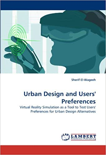 Urban Design and Users' Preferences: Virtual Reality Simulation as a Tool to Test Users' Preferences for Urban Design Alternatives