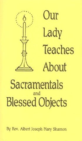 Our Lady Teaches about Sacramentals and Blessed