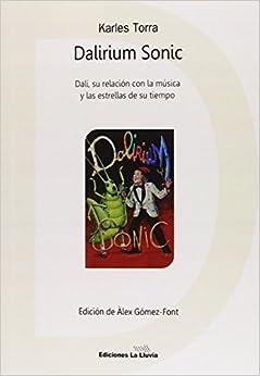 Book's Cover of Dalirium Sonic: Dalí, su relación con la música y las estrellas de su tiempo (Música, o no?) (Español) Tapa blanda – 29 febrero 2016