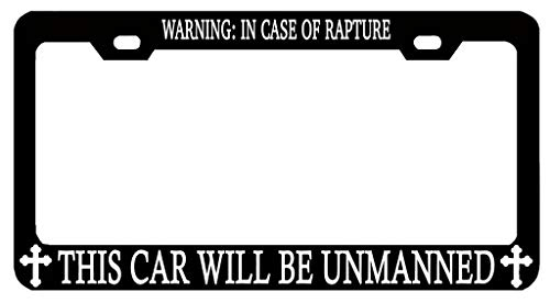 Warning in Case of Rapture This Car Will Be Unmanned Auto Black License Plate Frame Tag Aluminum Metal, Funny Humor Auto Car Truck License Holder, 2 Holes with Screws