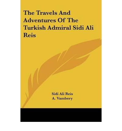 The Travels and Adventures of the Turkish Admiral Sidi Ali Reis (Paperback) - Common (Sidi Cover)