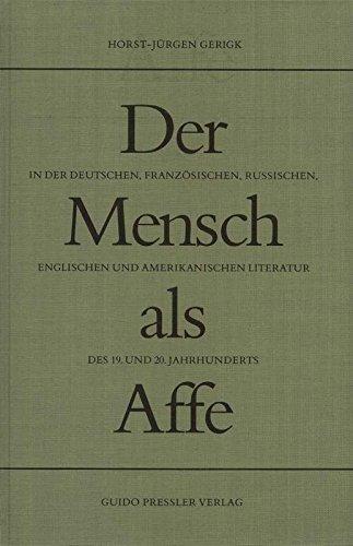 Der Mensch als Affe: In der deutschen, französischen, russischen, englischen und amerikanischen Literatur des 19. und 20. Jahrhunderts