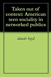 Taken out of context: American teen sociality in networked publics