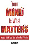img - for Your Mind Is What Matters: How to Think Your Way to Your Full Potential book / textbook / text book
