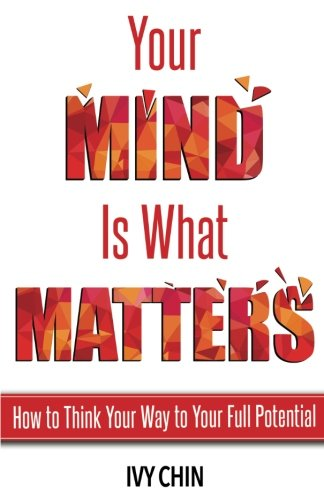 Your Mind Is What Matters: How to Think Your Way to Your Full ()