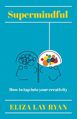 Supermindful: How to tap into your creativity