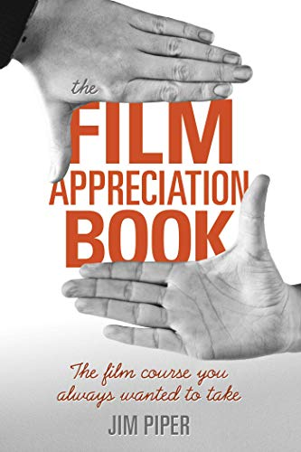 The Film Appreciation Book: The Film Course You Always Wanted to Take ()