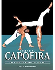 Essential Capoeira: The Guide to Mastering the Art