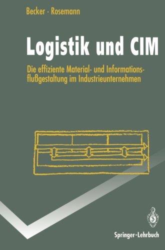 Logistik und CIM: Die effiziente Material- und Informationsflußgestaltung im Industrieunternehmen (Springer-Lehrbuch) (G