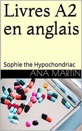 Livres A2 En Anglais Sophie The Hypochondriac Kindle