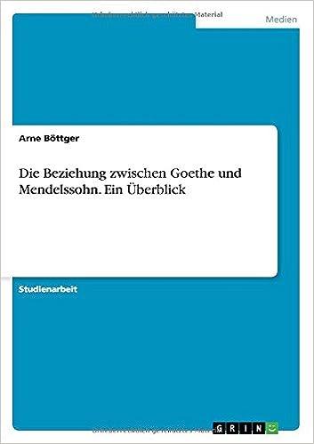 Die Beziehung zwischen Goethe und Mendelssohn. Ein Überblick