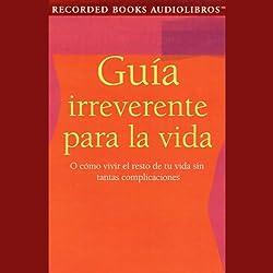 Guia Irreverente para la Vida [Guide for Life] (Texto Completo)