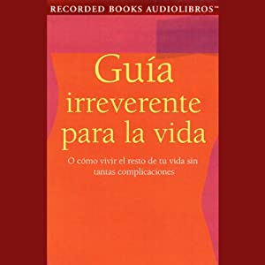 Guia Irreverente para la Vida [Guide for Life] (Texto Completo) Audiobook