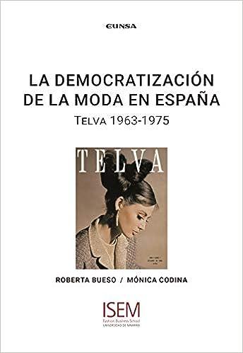 la democratización De La Moda En España: Telva 1963-1975 ISEM: Amazon.es: Codina Blasco, Mónica, Bueso Torres, Roberta Lucía: Libros