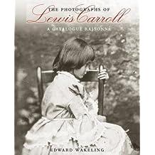 A Catalogue Raisonné The Photographs of Lewis Carroll (Hardback) - Common
