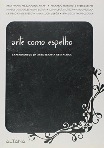 Arte Como Espelho - Experimentos em Arte-terapia Gestáltica