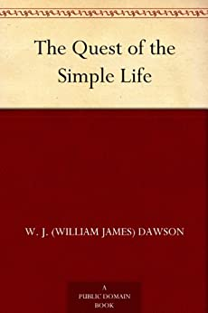 The Quest of the Simple Life by [Dawson, William J.]