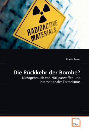 Die Rückkehr der Bombe?: Nichtgebrauch von Nuklearwaffen und internationaler Terrorismus