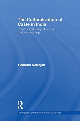 The Culturalization of Caste in India: Identity and Inequality in a Multicultural Age (Routledge Contemporary South Asia