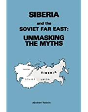 Siberia and the Soviet Far East:: Unmasking the Myths