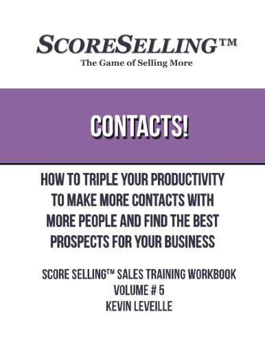 Contacts!: How to Triple Your Productivity to Make More contacts with More People and Find the Best Prospects for Your Business (Score Selling Sales Training WorkBooks) ebook