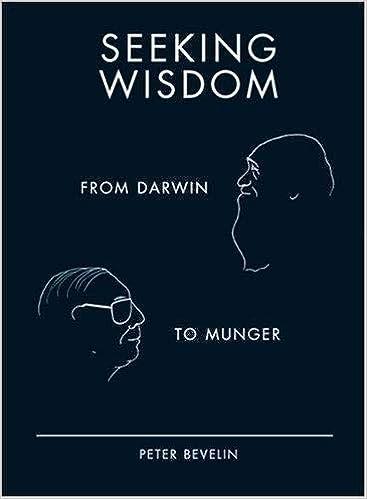 Seeking Wisdom: From Darwin to Munger, 3rd Edition: Peter Bevelin
