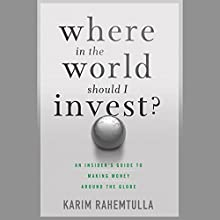 Where in the World Should I Invest: An Insider's Guide to Making Money Around the Globe Audiobook by K. Rahemtulla Narrated by David DeVries