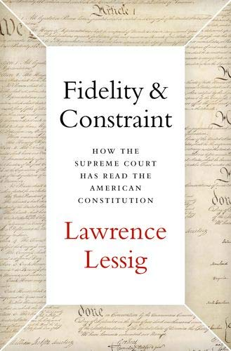 Image of Fidelity & Constraint: How the Supreme Court Has Read the American Constitution